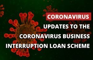 Updates to the Coronavirus Business Interruption Loan Scheme